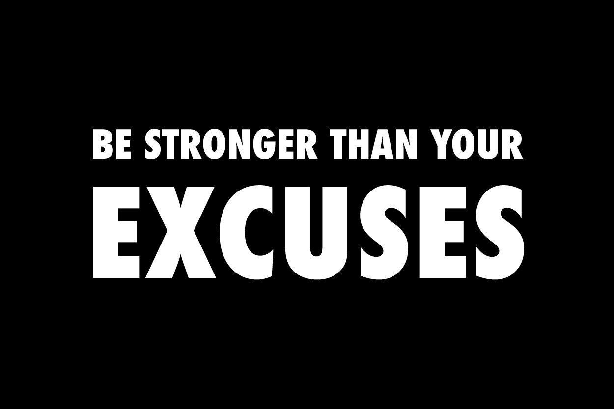 Be stronger than your excuses quote.